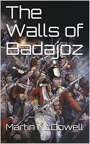 The Walls of Badajoz (105th Foot, The  Prince of Wales Wessex Regiment Book 4) -