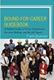 Bound-for-Career Guidebook: A Student Guide to Career Exploration, Decision Making, and the Job Search by Frank Burtnett (2011-02-16)
