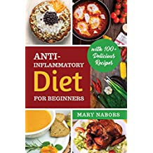 Anti-Inflammatory Diet for Beginners: Planted Based and Hight Protein Nutrition Guide (with 100+ Delicious Recipes) (English Edition)