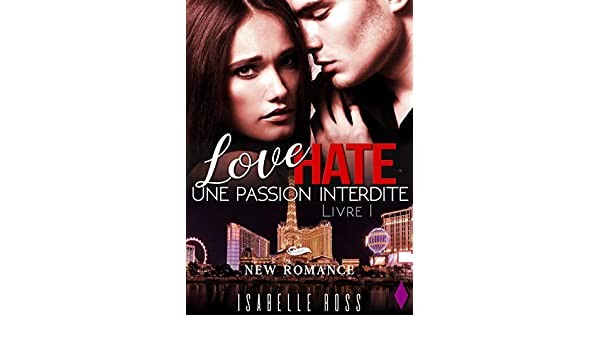 Love Hate / [Livre 1 Une Passion Interdite]: (New Romance) (French Edition) - Kindle edition by Isabelle Ross, Nathalie Charline.