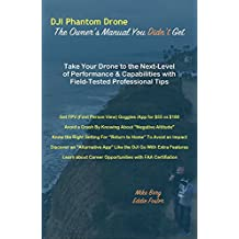 The DJI Phantom Drone: The Owner's Manual You Didn't Get
