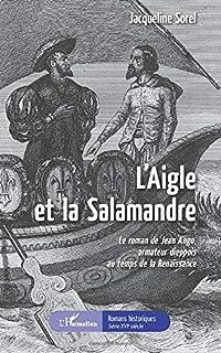 L'aigle et la salamandre : le roman de Jean Ango, armateur dieppois au temps de la Renaissance