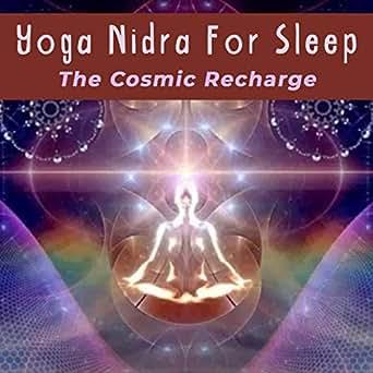 Yoga Nidra for Sleep: The Cosmic Re Charge by Tripura Yoga ...