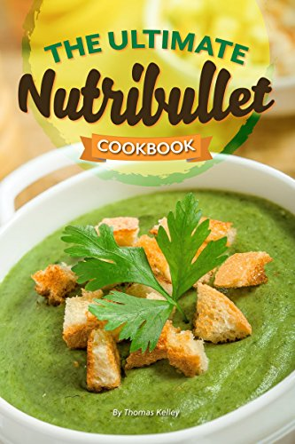 The Ultimate Nutribullet Cookbook: Nutribullet Recipe Book for Better Health and Well-Being