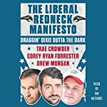 The Liberal Redneck Manifesto: Draggin' Dixie Outta the Dark | Trae Crowder,Drew Morgan,Corey Ryan Forrester