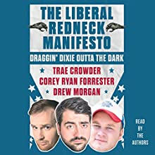 The Liberal Redneck Manifesto: Draggin' Dixie Outta the Dark Audiobook by Trae Crowder, Drew Morgan, Corey Ryan Forrester Narrated by Trae Crowder, Drew Morgan, Corey Ryan Forrester