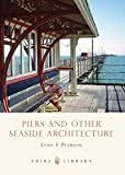 Piers and Other Seaside Architecture (Shire Library)