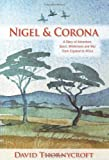 Nigel & Corona: A Story of Adventure, Sport, Wilderness and War from England to Africa