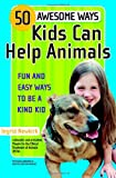 50 Awesome Ways Kids Can Help Animals, Ingrid Newkirk, 0446698288