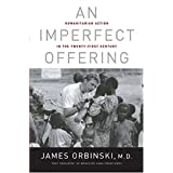 An Imperfect Offering / James Orbinski : Humanitarian Action in the Twenty-first Century