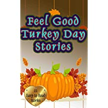 Feel Good Turkey Day Stories: 21 Clever stories for boys and girls (short story, kids, reading, books)