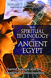 The Spiritual Technology of Ancient Egypt: Sacred Science and the Mystery of Consciousness