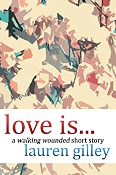 Love Is... A Walking Wounded Short Story