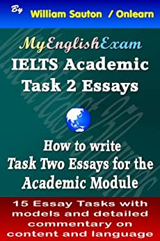 IELTS Task 2 Academic: How to Write Task Two Essays by [Sauton, William]