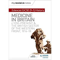 My Revision Notes: Edexcel GCSE (9-1) History: Medicine in Britain, c1250-present and The British sector of the Western Front, 1914-18 (Hodder GCSE History for Edexcel)