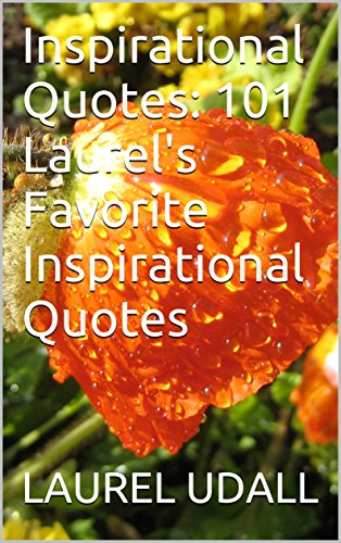 Inspirational Quotes:  101 Laurel's Favorite Inspirational Quotes