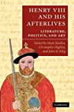 Henry VIII and His Afterlives : Literature, Politics, and Art, , 1107412757