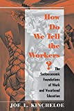 How Do We Tell The Workers?: The Socioeconomic Foundations Of Work And Vocational Education