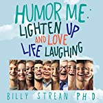 The HoHo Dojo: Lighten Up and Love Life Laughing | Billy Strean