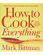 How to Cook Everything - Completely Revised Twentieth Anniversary Edition: Simple Recipes for Great Food