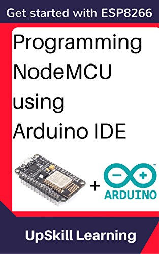 ESP8266: Programming NodeMCU Using Arduino IDE - Get Started With ESP8266  (Internet Of Things, IOT, Projects In Internet Of Things, Internet Of  Things
