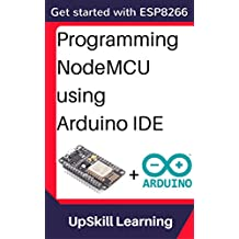 ESP8266: Programming NodeMCU Using Arduino IDE - Get Started With ESP8266 (Internet Of Things, IOT, Projects In Internet Of Things, Internet Of Things for Beginners, NodeMCU Programming, ESP8266)