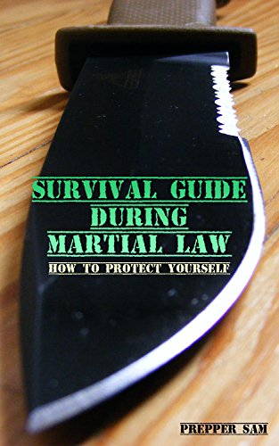 Survival Guide During Martial Law: How to Protect Yourself: (Urban Survival, Survival Skills) by [Sam, Prepper ]