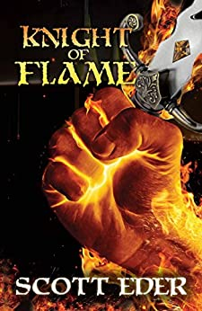 Knight of Flame: Chronicles of the Knights Elementalis by [Eder, Scott]