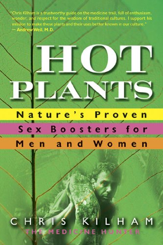 Hot Plants: Nature's Proven Sex Boosters for Men and Women (Proven Natures Boosters Sex)
