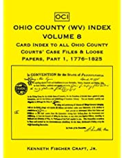 Ohio County (West Virginia) Index, Volume 8: Card Index to all Ohio County Courts' Case Files & Loose Papers, Part 1; 1776-1825
