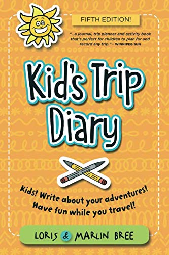 Kids Travel Diary - Kid's Trip Diary: Kids! Write about your own adventures. Have fun while you travel!
