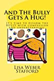 And the Bully Gets a Hug!, Lisa Stafford, 1494403625