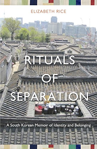 RITUALS OF SEPARATION: A South Korean Memoir of Identity and Belonging