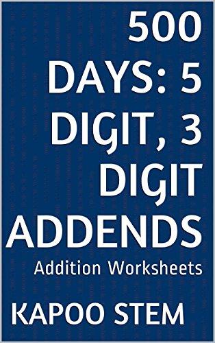 500 Addition Worksheets with 5-Digit, 3-Digit Addends: Math Practice Workbook (500 Days Math Addition Series 29)