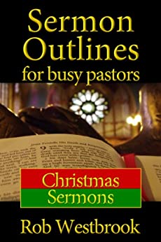 Sermon Outlines for Busy Pastors: Christmas Sermons by [Westbrook, Rob]