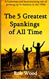 The 5 Greatest Spankings of All Time, Rob Wood, 1469912481