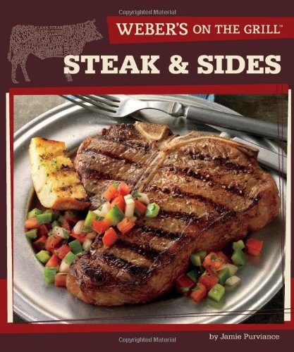 Weber's On the Grill: Steak & Sides: Over 100 Fresh, Great Tasting Recipes by Oxmoor House