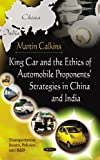 King Car and the Ethics of Automobile Proponents' Strategies in China and India, Martin Calkins, 1617612715