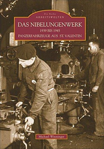 Das Nibelungenwerk 1938 bis 1945: Panzerfahrzeuge aus St. Valentin (Sutton Reprint Offset 128 Seiten)