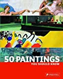 50 Paintings You Should Know, Kristina Lowis and Tamsin Pickeral, 3791341987