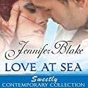 Love at Sea: Sweetly Contemporary Collection Audiobook by Jennifer Blake Narrated by India Plum