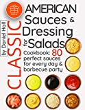 Classic American sauces and dressing for salads.Cookbook: 80 perfect sauces for every day and barbecue party. Full color
