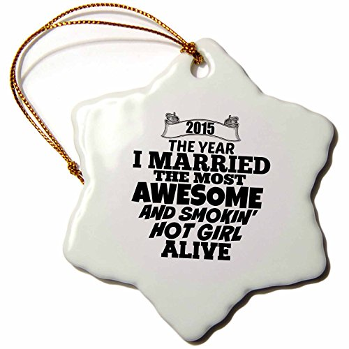 3dRose BrooklynMeme Sayings - 2015 The year I married the most smoking hot girl alive - 3 inch Snowflake Porcelain Ornament (orn_212159_1)