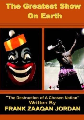 The Greatest Show on Earth, The Destruction Of A Chosen Nation: America has set a deceptive, lethal stage and platform for Blacks and latinos ... we know as