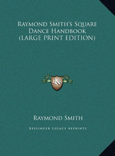 (Raymond Smith's Square Dance Handbook (LARGE PRINT EDITION))