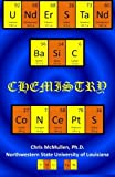Understand Basic Chemistry Concepts, Chris McMullen, 1479134635