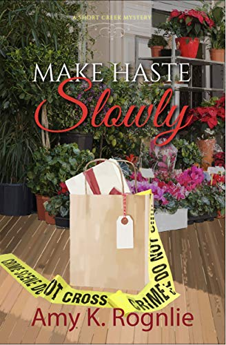 Make Haste Slowly (Short Creek Mysteries Book 1)