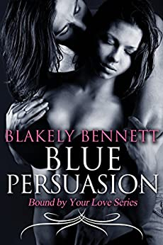 Blue Persuasion (Bound by Your Love Book 3) by [Bennett, Blakely]