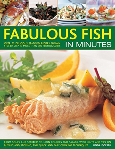 Fabulous Fish in Minutes: Over 70 Delicious Seafood Recipes Shown Step-By-Step In More Than 300 Photographs: From Soups And Starters To Main Courses ... And Quick And Easy Cooking Techniques
