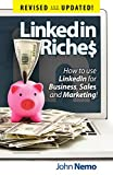 LinkedIn Riches: How To Use LinkedIn For Business, Sales and Marketing! by John Nemo